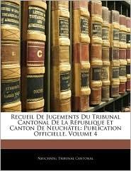 Recueil De Jugements Du Tribunal Cantonal De La Republique Et Canton De Neuchatel - Neuchatel Tribunal Cantonal