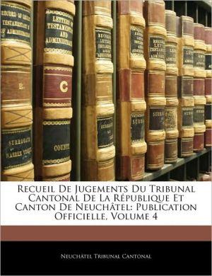 Recueil De Jugements Du Tribunal Cantonal De La Republique Et Canton De Neuchatel