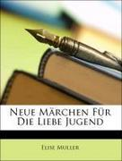 Muller, Elise: Neue Märchen Für Die Liebe Jugend