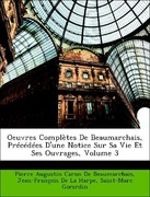 De La Harpe, Jean-François;De Beaumarchais, Pierre Augustin Caron;Girardin, Saint-Marc: Oeuvres Complètes De Beaumarchais, Précédées D´une Notice Sur Sa Vie Et Ses Ouvrages, Volume 3