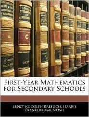 First-Year Mathematics For Secondary Schools - Ernst Rudolph Breslich, Harris Franklin MacNeish
