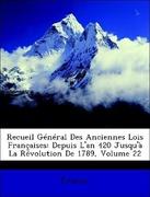 France,: Recueil Général Des Anciennes Lois Françaises: Depuis L´an 420 Jusqu´à La Révolution De 1789, Volume 22