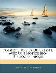 PoaSies Choisies De Gresset, Avec Une Notice Bio-Bibliographique - LaOpold DeraMe, Gresset