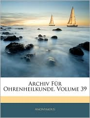 Archiv Fa'R Ohrenheilkunde, Volume 39 - Anonymous