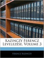 Kazinczy Ferencz LevelezaSe, Volume 3 - Ferencz Kazinczy