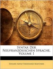 Syntax Der NeufranzaSischen Sprache, Volume 1 - Eduard Adolf Ferdinand Maetzner