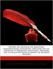 A'Uvres Du Seigneur Du Brantome - Pierre Bourdeille De BrantaMe, Antoine Lancelot, Andr Bourdeille