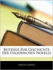 Beitrange Zur Geschichte Der Italienischen Novelle - Marcus Landau