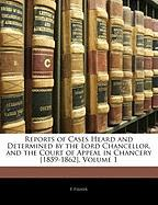 Reports of Cases Heard and Determined by the Lord Chancellor, and the Court of Appeal in Chancery [1859-1862], Volume 1