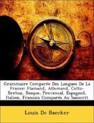De Baecker, Louis: Grammaire Comparée Des Langues De La France: Flamand, Allemand, Celto-Breton, Basque, Provencal, Espagnol, Italien, Francais Comparés Au Sanscrit