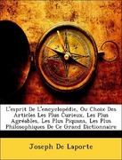 De Laporte, Joseph: L´esprit De L´encyclopédie, Ou Choix Des Articles Les Plus Curieux, Les Plus Agréables, Les Plus Piquans, Les Plus Philosophiques De Ce Grand Dictionnaire