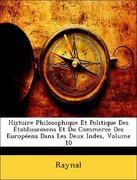 Raynal: Histoire Philosophique Et Politique Des Établissemens Et Du Commerce Des Européens Dans Les Deux Indes, Volume 10