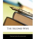 The Second Wife - Thompson Buchanan