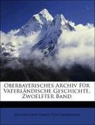 Von Oberbayern, Historischer Verein: Oberbayerisches Archiv Für Vaterländische Geschichte, Zwoelfter Band