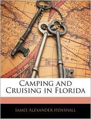 Camping And Cruising In Florida - James Alexander Henshall