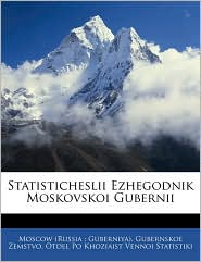 Statisticheslii Ezhegodnik Moskovskoi Gubernii - Created by (R Moscow (Russia Guberniya) Gubernskoe