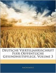 Deutsche Vierteljahrsschrift Fuer Oeffentliche Gesundheitspflege, Volume 3 - Anonymous