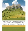Reports of Cases Decided in the Appellate Court of the State of Indiana, Volume 33 - Indiana Appellate Court