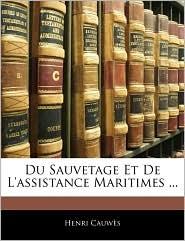 Du Sauvetage Et De L'Assistance Maritimes. - Henri Cauwa S