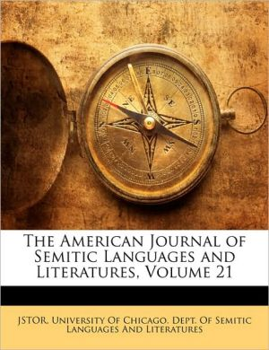 The American Journal Of Semitic Languages And Literatures, Volume 21