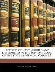 Reports Of Cases Argued And Determined In The Supreme Court Of The State Of Nevada, Volume 11 - Nevada. Supreme Court