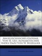 Leo, Heinrich;Biszegger, Walther: Angelsächsisches Glossar, Von H. Leo. Alphabetischer Index Dazu Von W. Biszegger