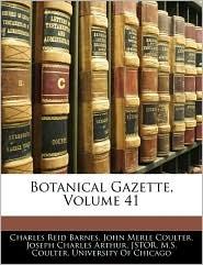 Botanical Gazette, Volume 41 - Charles Reid Barnes, John Merle Coulter, Created by Of Chicago University of Chicago