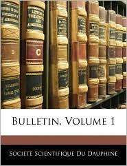 Bulletin, Volume 1 - SociaTa Scientifique Du Dauphina