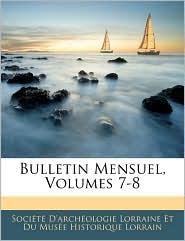 Bulletin Mensuel, Volumes 7-8 - SociaTa D'ArchaOlogie Lorraine Et Du