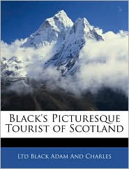 Black's Picturesque Tourist Of Scotland - Ltd Black Adam And Charles