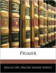 Primer - Melvin Hix, Walter Lowrie Hervey