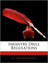 Infantry Drill Regulations - U.S. War Department