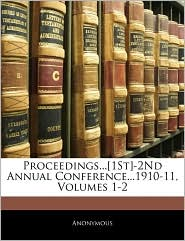 Proceedings...[1st]-2nd Annual Conference...1910-11, Volumes 1-2 - Anonymous
