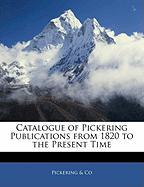 Catalogue of Pickering Publications from 1820 to the Present Time