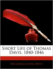 Short Life of Thomas Davis, 1840-1846 - Charles Gavan Duffy