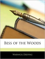 Bess Of The Woods - Warwick Deeping