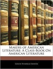 Makers Of American Literature - Edwin Winfield Bowen