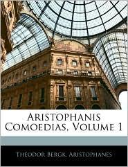 Aristophanis Comoedias, Volume 1 - Theodor Bergk, Aristophanes