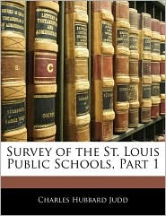 Survey Of The St. Louis Public Schools, Part 1 - Charles Hubbard Judd