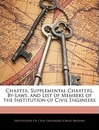 Charter, Supplemental Charters, By-Laws, and List of Members of the Institution of Civil Engineers - Of Civil Engineers (Great Br Institution of Civil Engineers (Great Br