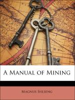 A Manual of Mining