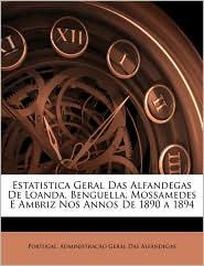 Estatistica Geral Das Alfandegas De Loanda, Benguella, Mossamedes E Ambriz Nos Annos De 1890 A 1894 - Portugal. Administraaauo Geral Das Alf