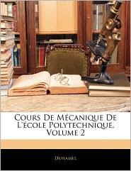 Cours De MaCanique De L'ACole Polytechnique, Volume 2 - Duhamel