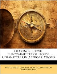 Hearings Before Subcommittee Of House Committee On Appropriations