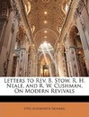Letters to REV. B. Stow, R. H. Neale, and R. W. Cushman, on Modern Revivals - Otis Ainsworth Skinner