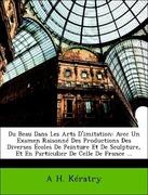 Kératry, A H.: Du Beau Dans Les Arts D´imitation: Avec Un Examen Raisonné Des Productions Des Diverses Écoles De Peinture Et De Sculpture, Et En Particulier De Celle De France ...