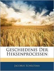 Geschiedenis Der Heksenprocessen - Jacobus Scheltema