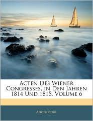 Acten Des Wiener Congresses, In Den Jahren 1814 Und 1815, Volume 6 - Anonymous