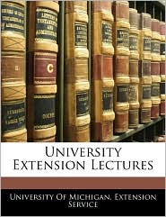 University Extension Lectures - University Of Michigan. Extension Servic
