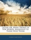 Lacon; Or, Many Things in Few Words - Charles Caleb Colton